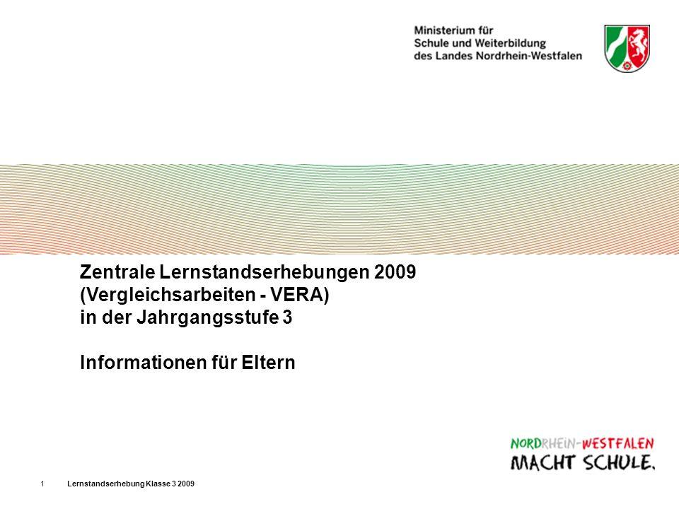 Lernstandserhebung Klasse 3 20091 Zentrale Lernstandserhebungen 2009 (Vergleichsarbeiten - VERA) in der Jahrgangsstufe 3 Informationen für Eltern