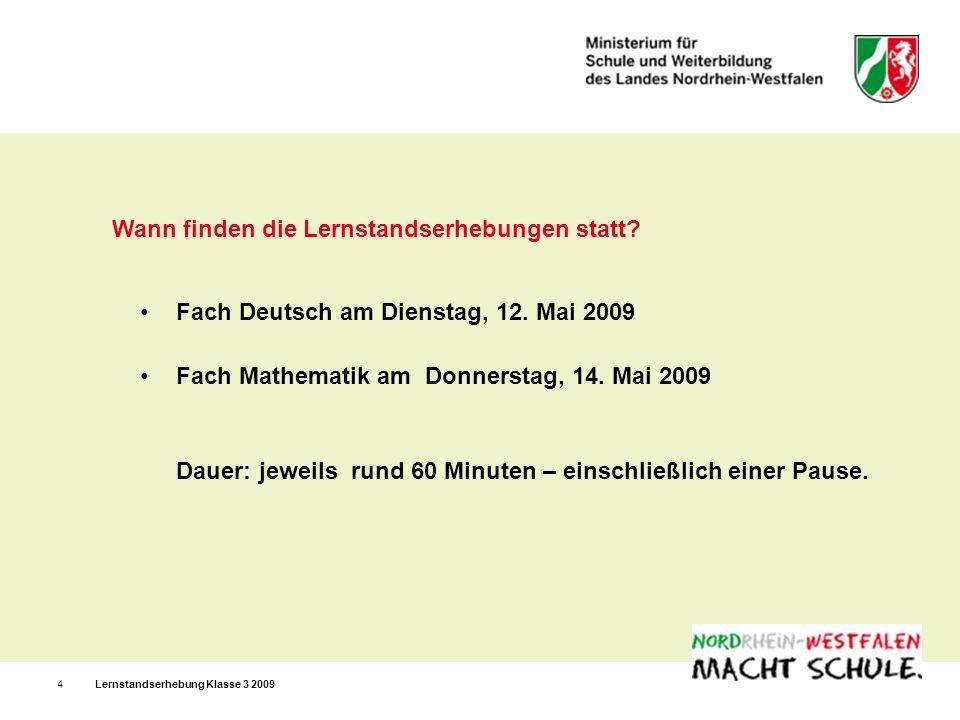 Lernstandserhebung Klasse 3 20094 Wann finden die Lernstandserhebungen statt? Fach Deutsch am Dienstag, 12. Mai 2009 Fach Mathematik am Donnerstag, 14