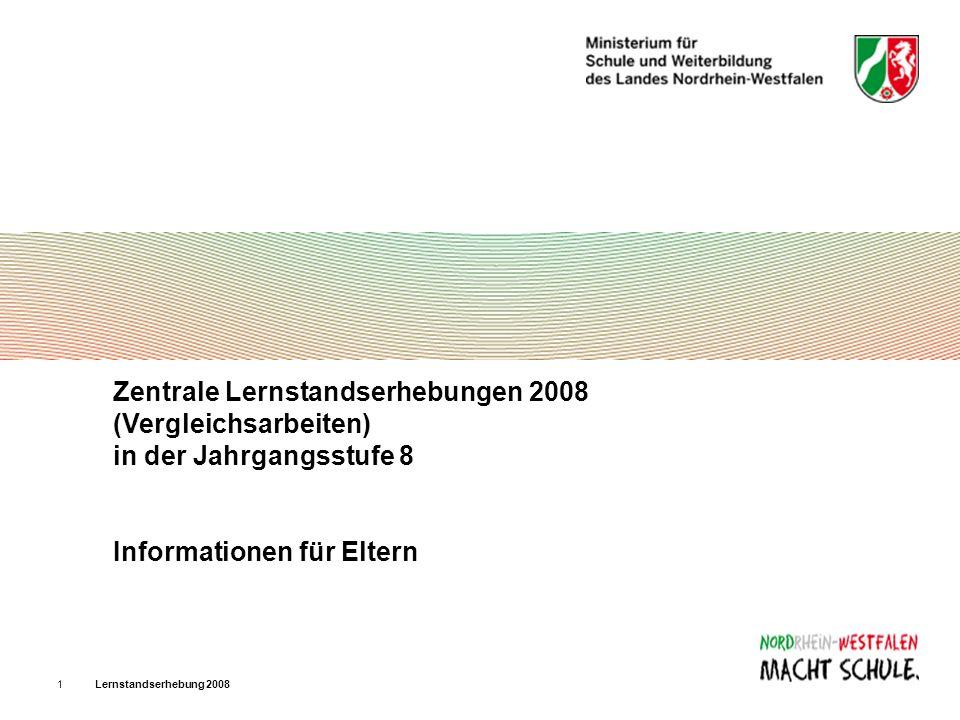 Lernstandserhebung 200812 Weitere Informationen Ausführliche Informationen zu den Lernstandserhebungen und zu den Ergebnissen der bereits abgeschlossenen Durchgänge finden Sie im Internet unter der Adresse: http://www.standardsicherung.schulministerium.nrw.de/lernstand8/