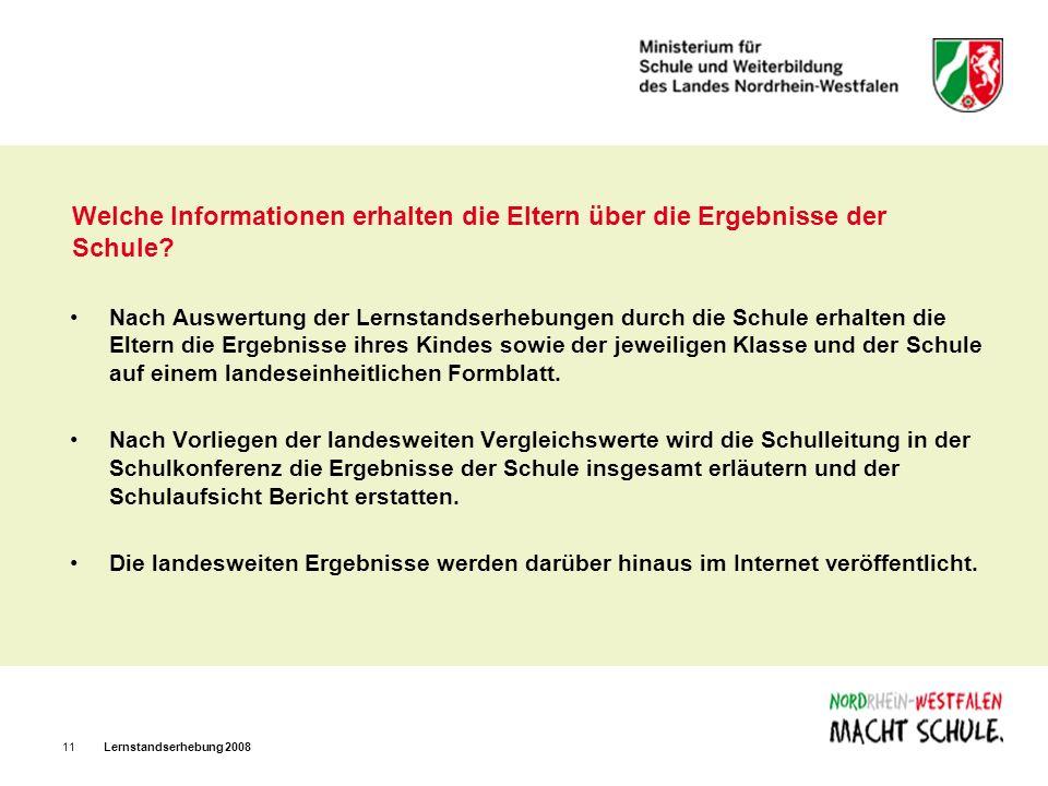 Lernstandserhebung 200811 Welche Informationen erhalten die Eltern über die Ergebnisse der Schule? Nach Auswertung der Lernstandserhebungen durch die