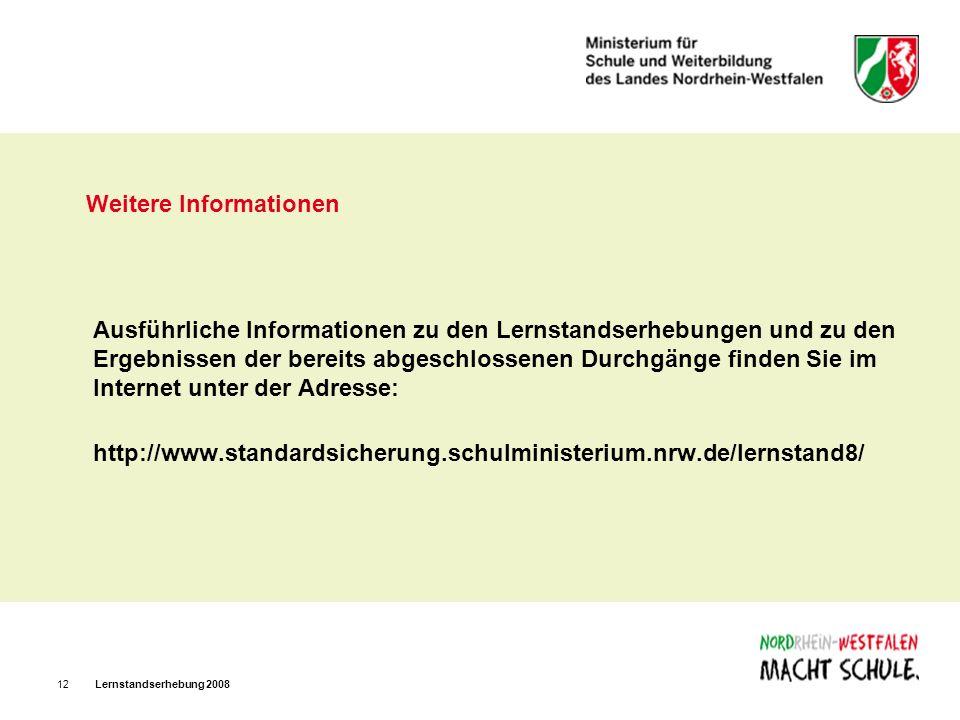 Lernstandserhebung 200812 Weitere Informationen Ausführliche Informationen zu den Lernstandserhebungen und zu den Ergebnissen der bereits abgeschlosse