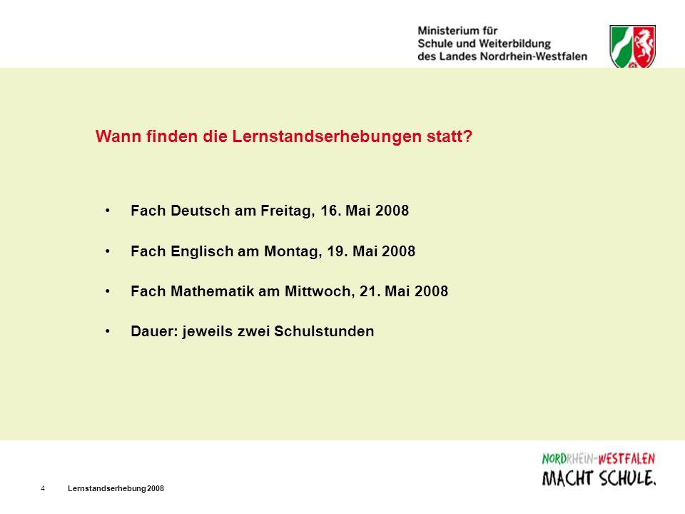 Lernstandserhebung 20084 Wann finden die Lernstandserhebungen statt? Fach Deutsch am Freitag, 16. Mai 2008 Fach Englisch am Montag, 19. Mai 2008 Fach
