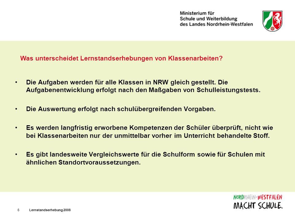 Lernstandserhebung 20086 Was unterscheidet Lernstandserhebungen von Klassenarbeiten? Die Aufgaben werden für alle Klassen in NRW gleich gestellt. Die