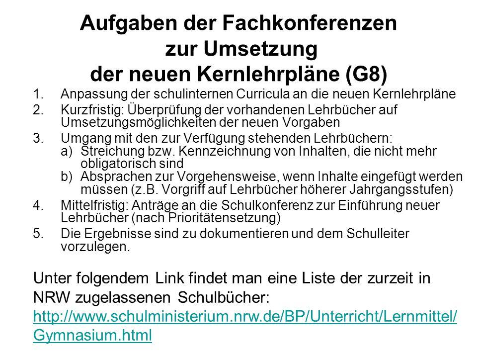 Aufgaben der Fachkonferenzen zur Umsetzung der neuen Kernlehrpläne (G8) 1.Anpassung der schulinternen Curricula an die neuen Kernlehrpläne 2.Kurzfrist