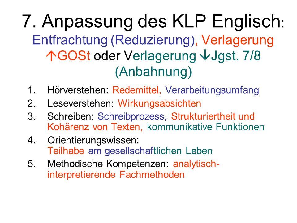 7. Anpassung des KLP Englisch : Entfrachtung (Reduzierung), Verlagerung GOSt oder Verlagerung Jgst. 7/8 (Anbahnung) 1.Hörverstehen: Redemittel, Verarb