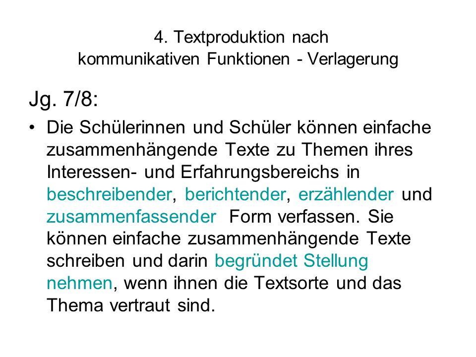 4. Textproduktion nach kommunikativen Funktionen - Verlagerung Jg. 7/8: Die Schülerinnen und Schüler können einfache zusammenhängende Texte zu Themen