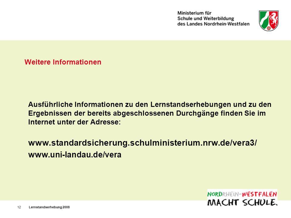 Lernstandserhebung 200812 Weitere Informationen Ausführliche Informationen zu den Lernstandserhebungen und zu den Ergebnissen der bereits abgeschlossenen Durchgänge finden Sie im Internet unter der Adresse: www.standardsicherung.schulministerium.nrw.de/vera3/ www.uni-landau.de/vera