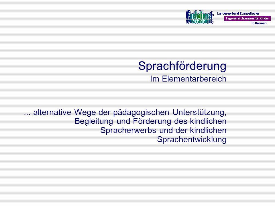 Sprachförderung Im Elementarbereich... alternative Wege der pädagogischen Unterstützung, Begleitung und Förderung des kindlichen Spracherwerbs und der