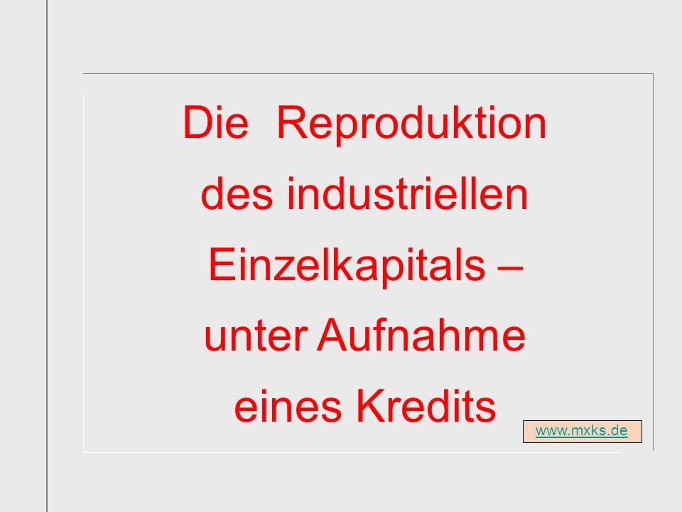 www.mxks.de Die Reproduktion des industriellen Einzelkapitals – unter Aufnahme eines Kredits
