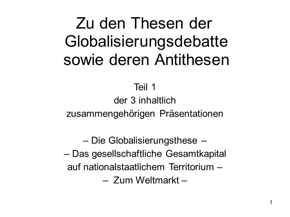 1 Zu den Thesen der Globalisierungsdebatte sowie deren Antithesen Teil 1 der 3 inhaltlich zusammengehörigen Präsentationen – Die Globalisierungsthese