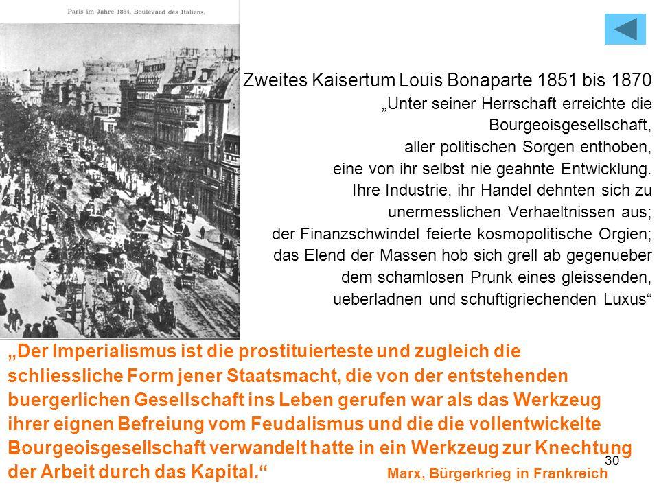 30 Zweites Kaisertum Louis Bonaparte 1851 bis 1870 Unter seiner Herrschaft erreichte die Bourgeoisgesellschaft, aller politischen Sorgen enthoben, ein