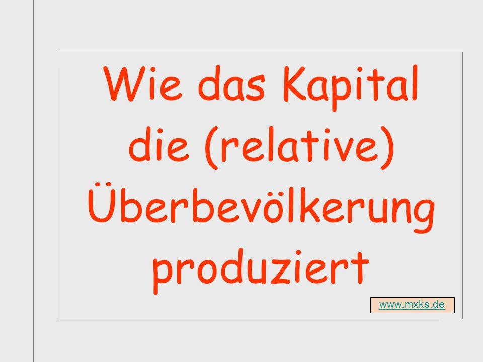 www.mxks.de Wie das Kapital die (relative) Überbevölkerung produziert
