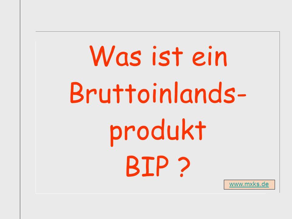 Was ist ein Bruttoinlands- produkt BIP ? www.mxks.de
