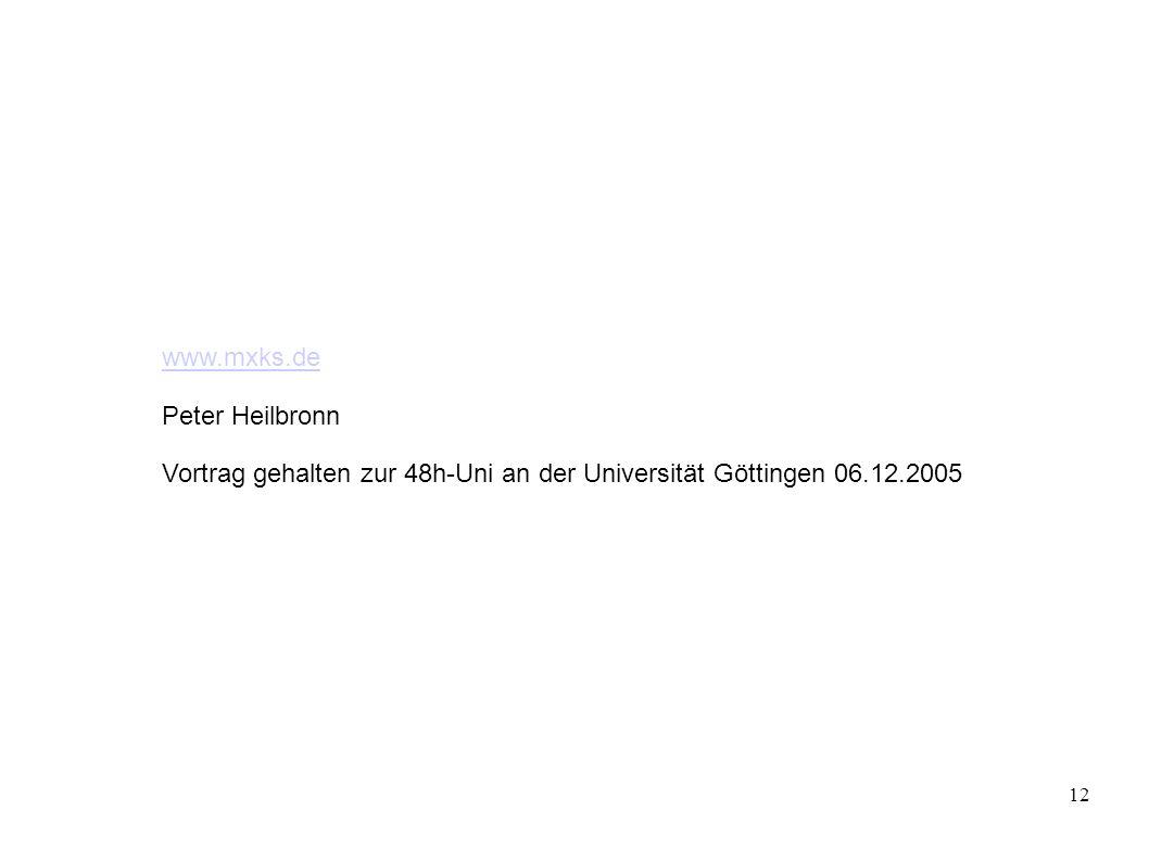 12 www.mxks.de Peter Heilbronn Vortrag gehalten zur 48h-Uni an der Universität Göttingen 06.12.2005