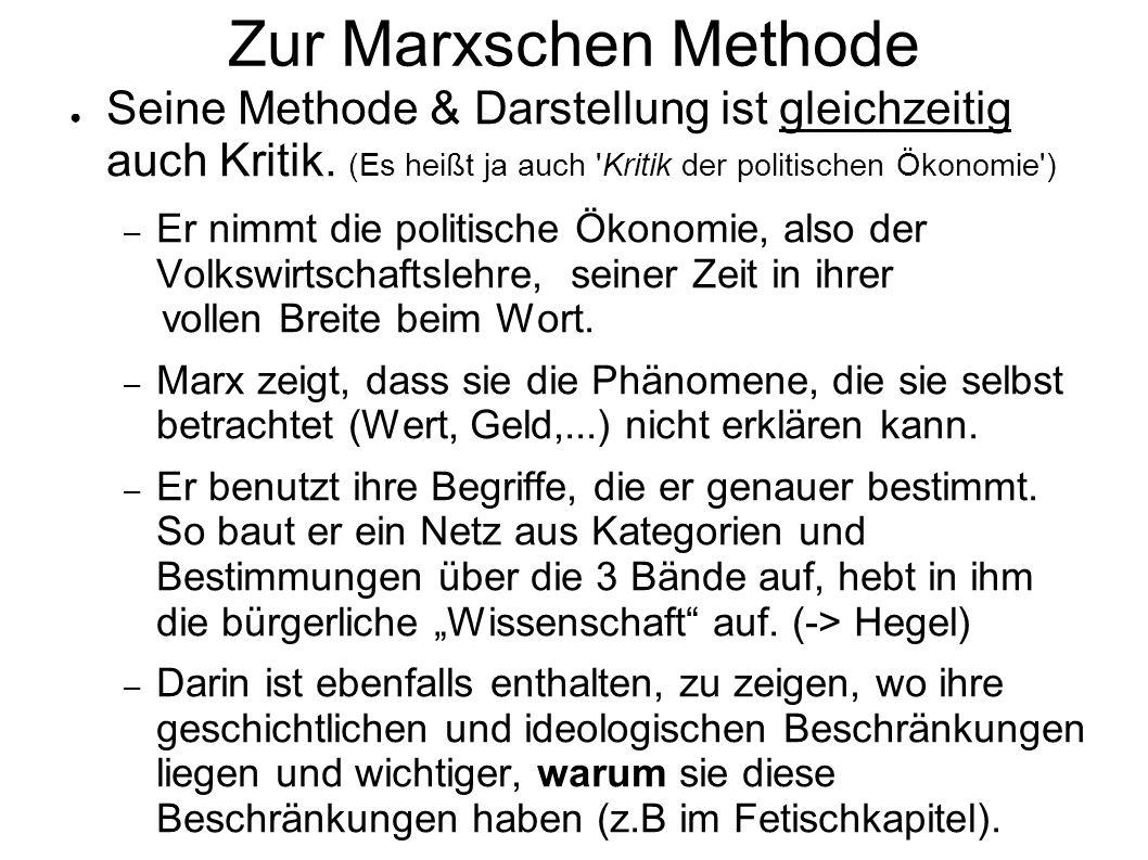 Zur Marxschen Methode Seine Methode & Darstellung ist gleichzeitig auch Kritik. (Es heißt ja auch 'Kritik der politischen Ökonomie') – Er nimmt die po