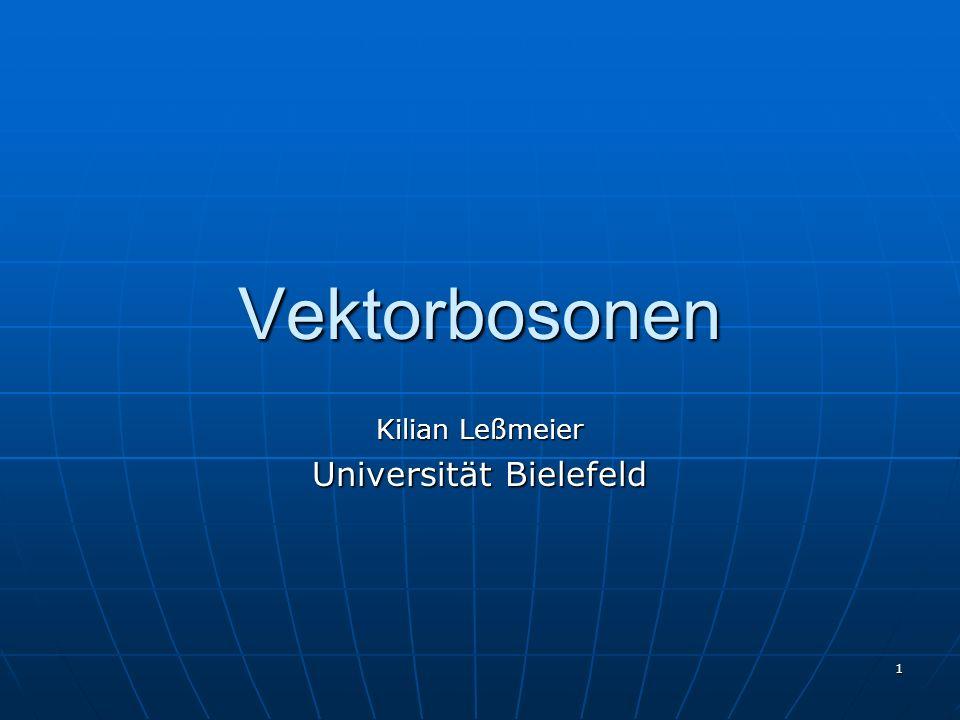 1 Vektorbosonen Kilian Leßmeier Universität Bielefeld