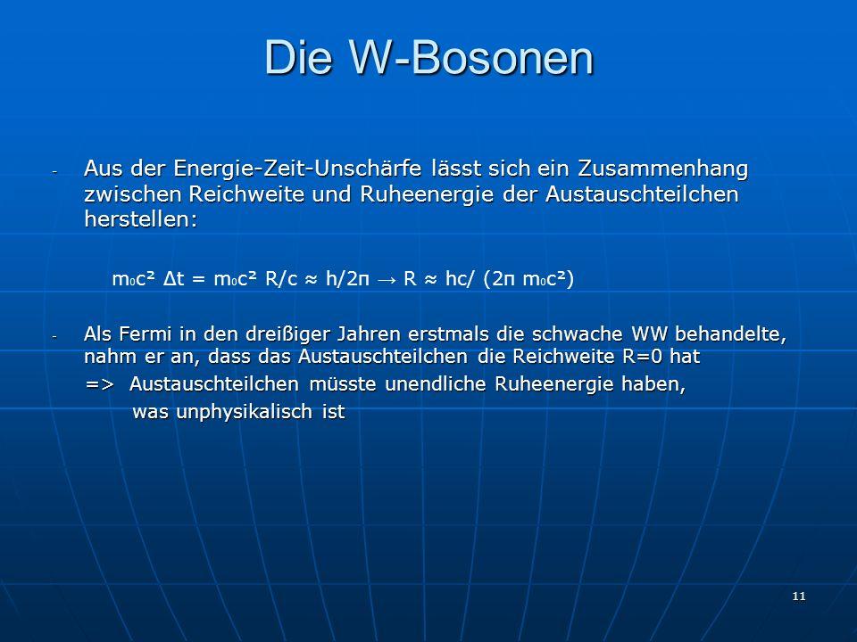 11 Die W-Bosonen - Aus der Energie-Zeit-Unschärfe lässt sich ein Zusammenhang zwischen Reichweite und Ruheenergie der Austauschteilchen herstellen: m