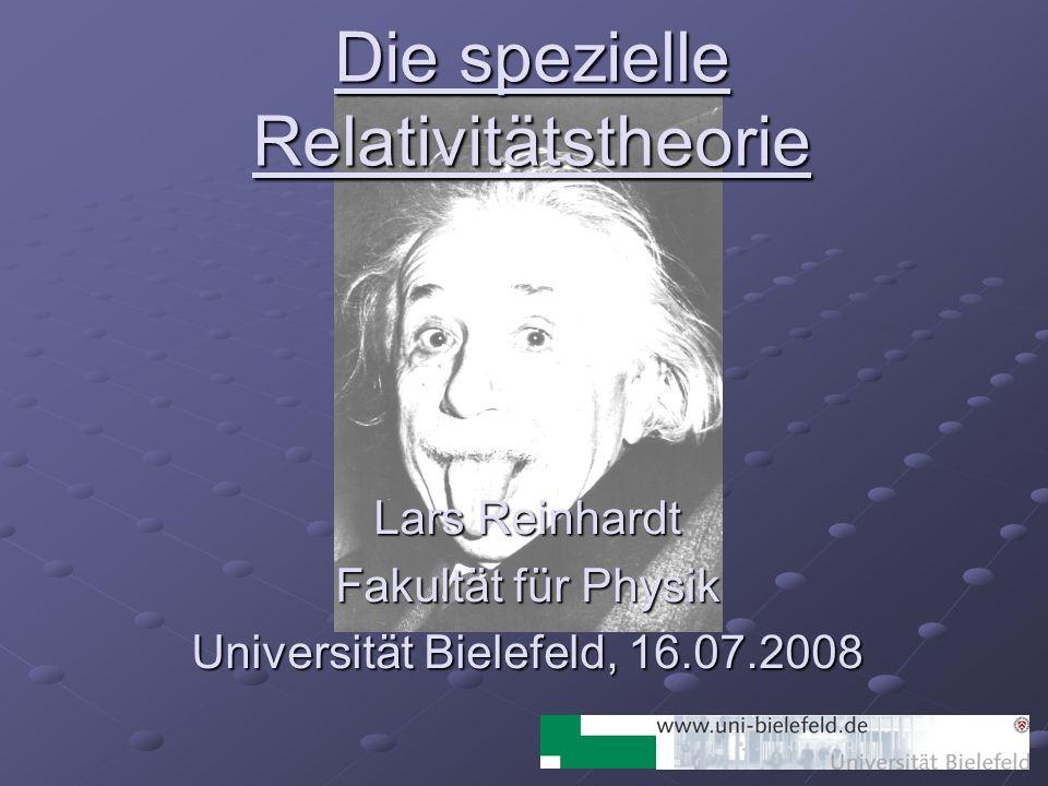 Die spezielle Relativitätstheorie Lars Reinhardt Fakultät für Physik Universität Bielefeld, 16.07.2008
