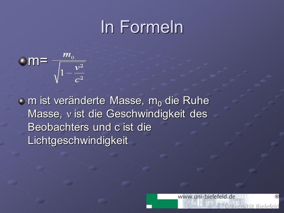 In Formeln m= m ist veränderte Masse, m 0 die Ruhe Masse, ν ist die Geschwindigkeit des Beobachters und c ist die Lichtgeschwindigkeit