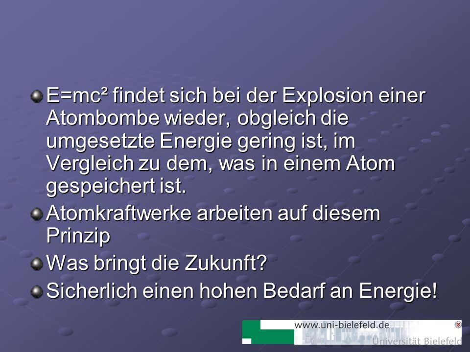 E=mc² findet sich bei der Explosion einer Atombombe wieder, obgleich die umgesetzte Energie gering ist, im Vergleich zu dem, was in einem Atom gespeic