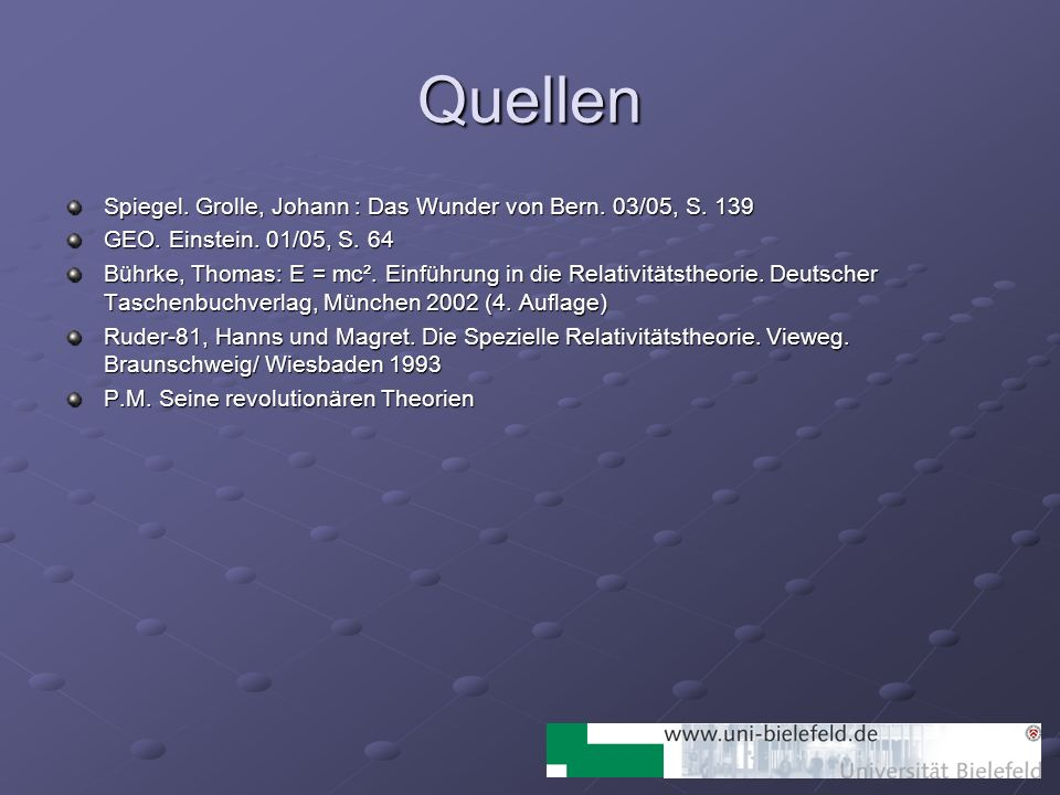 Quellen Spiegel. Grolle, Johann : Das Wunder von Bern. 03/05, S. 139 GEO. Einstein. 01/05, S. 64 Bührke, Thomas: E = mc². Einführung in die Relativitä