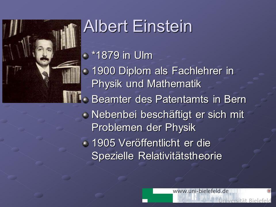 Albert Einstein *1879 in Ulm 1900 Diplom als Fachlehrer in Physik und Mathematik Beamter des Patentamts in Bern Nebenbei beschäftigt er sich mit Probl