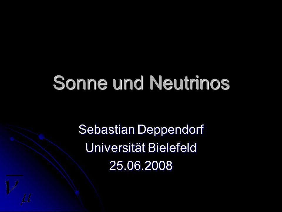 Sonne und Neutrinos Sebastian Deppendorf Universität Bielefeld 25.06.2008