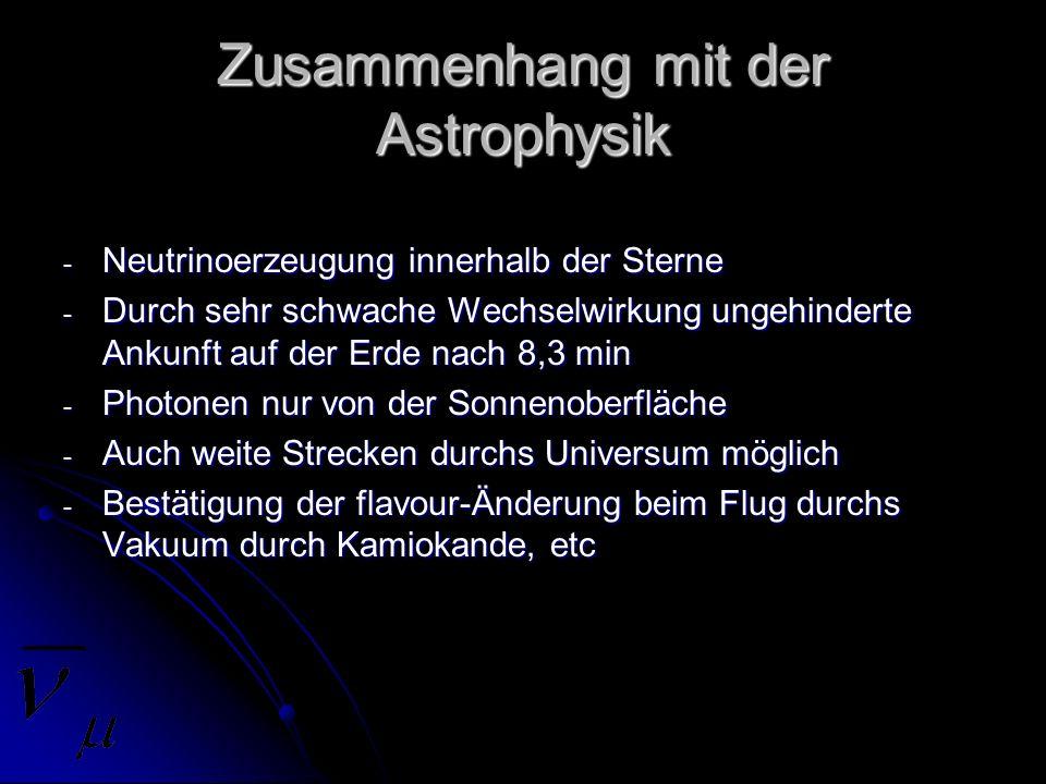 - Neutrinoerzeugung innerhalb der Sterne - Durch sehr schwache Wechselwirkung ungehinderte Ankunft auf der Erde nach 8,3 min - Photonen nur von der So