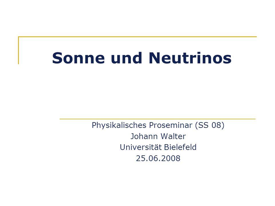 Sonne und Neutrinos Physikalisches Proseminar (SS 08) Johann Walter Universität Bielefeld 25.06.2008