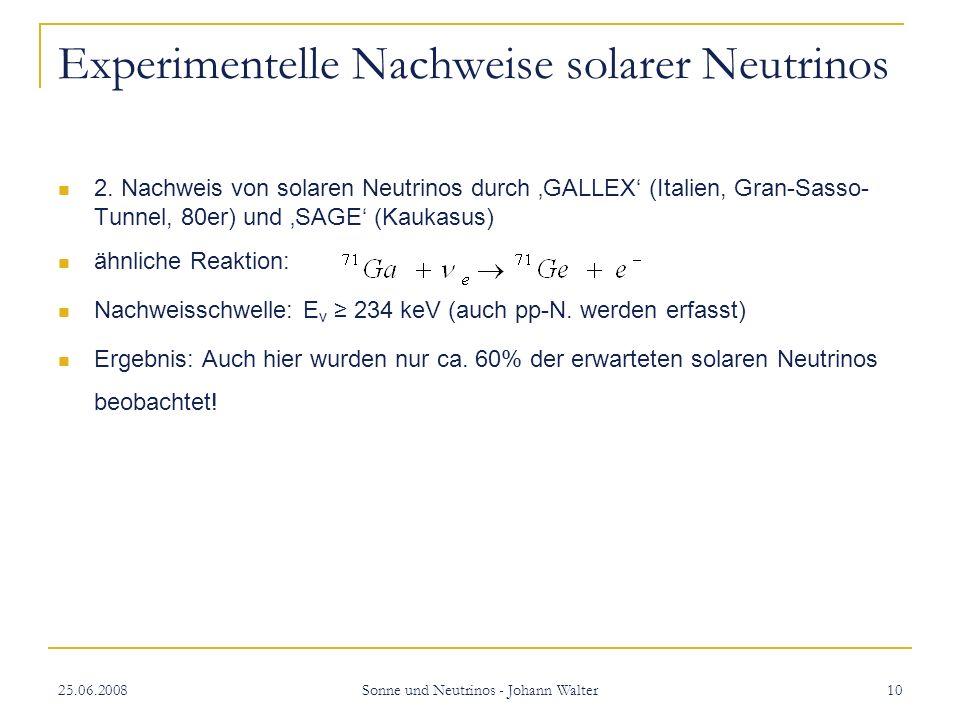 25.06.2008 Sonne und Neutrinos - Johann Walter 10 Experimentelle Nachweise solarer Neutrinos 2.