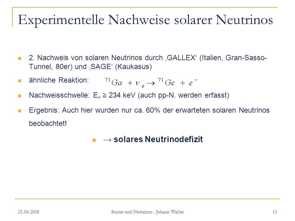 25.06.2008 Sonne und Neutrinos - Johann Walter 11 Experimentelle Nachweise solarer Neutrinos 2.