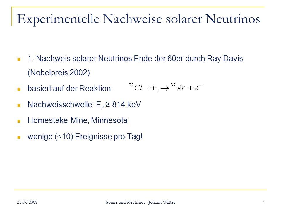 25.06.2008 Sonne und Neutrinos - Johann Walter 8 Experimentelle Nachweise solarer Neutrinos 1.