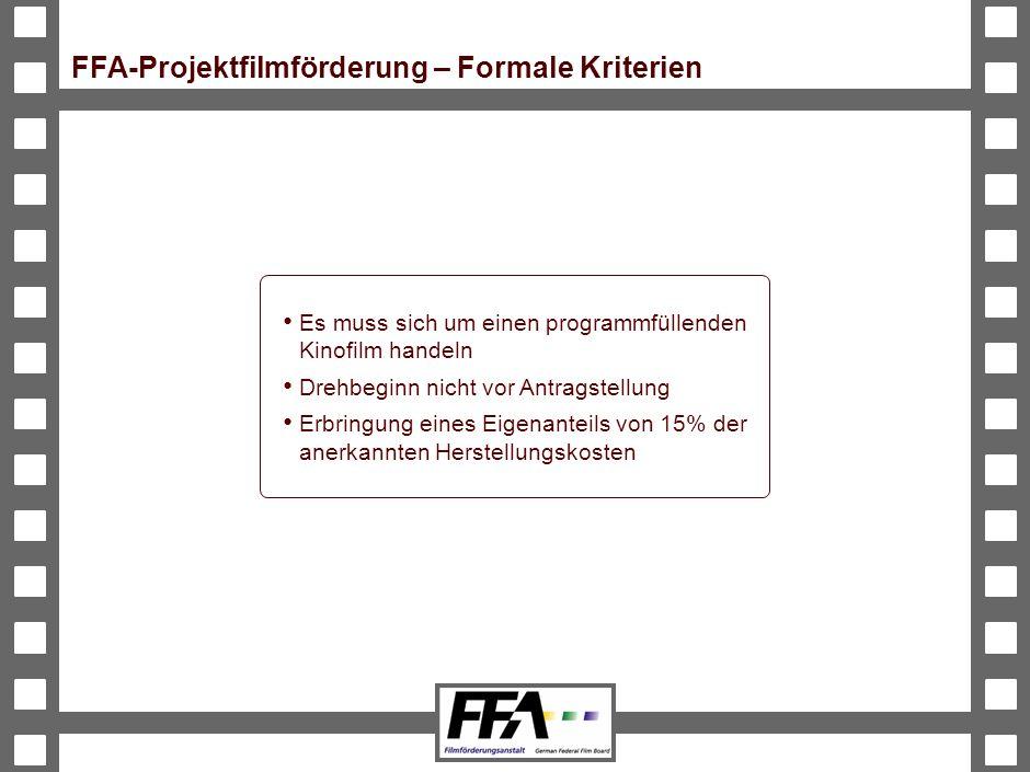 BVA-191326-489-VMS2-v6-he FFA-Projektfilmförderung – Formale Kriterien Es muss sich um einen programmfüllenden Kinofilm handeln Drehbeginn nicht vor Antragstellung Erbringung eines Eigenanteils von 15% der anerkannten Herstellungskosten