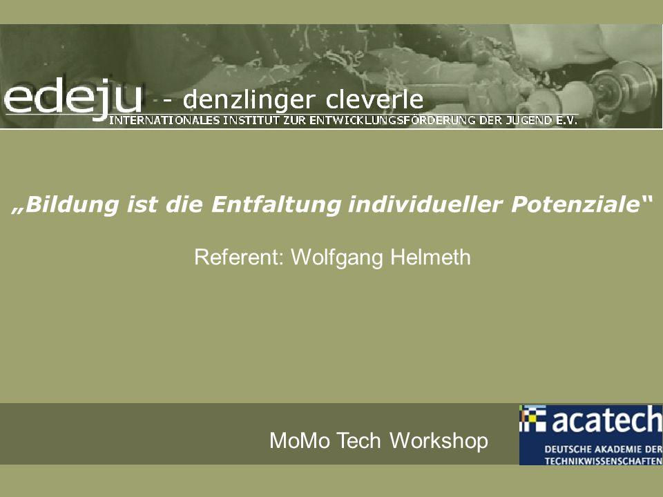 Bildung ist die Entfaltung individueller Potenziale Referent: Wolfgang Helmeth MoMo Tech Workshop