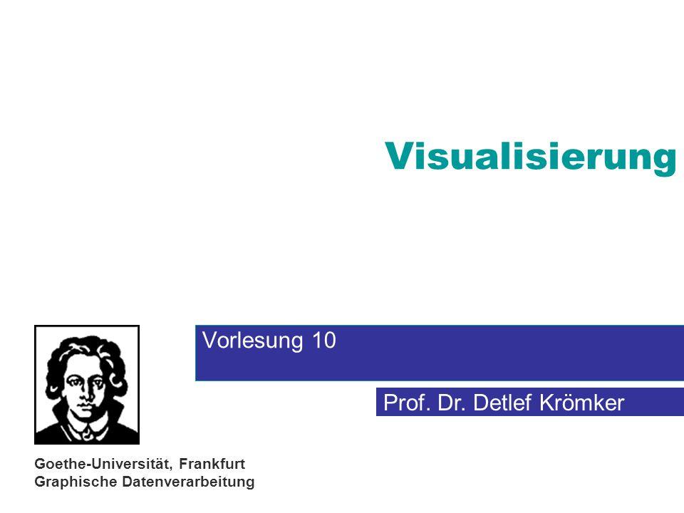 Prof. Dr. Detlef Krömker Goethe-Universität, Frankfurt Graphische Datenverarbeitung Visualisierung Vorlesung 10