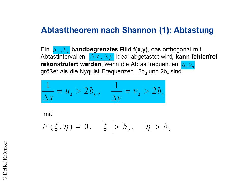 Ein bandbegrenztes Bild f(x,y), das orthogonal mit Abtastintervallen ideal abgetastet wird, kann fehlerfrei rekonstruiert werden, wenn die Abtastfrequenzen größer als die Nyquist-Frequenzen 2b u und 2b v sind.