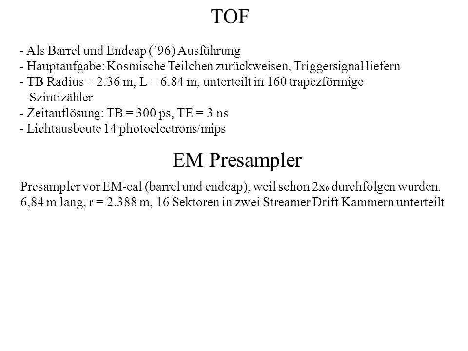 TOF - Als Barrel und Endcap (´96) Ausführung - Hauptaufgabe: Kosmische Teilchen zurückweisen, Triggersignal liefern - TB Radius = 2.36 m, L = 6.84 m,
