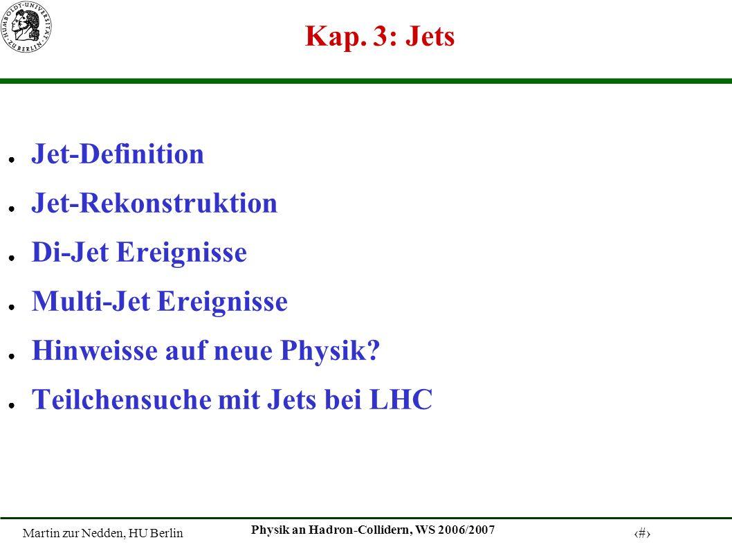 Martin zur Nedden, HU Berlin 1 Physik an Hadron-Collidern, WS 2006/2007 Kap.