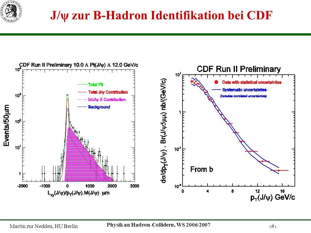 Martin zur Nedden, HU Berlin 10 Physik an Hadron-Collidern, WS 2006/2007 J/ψ zur B-Hadron Identifikation bei CDF