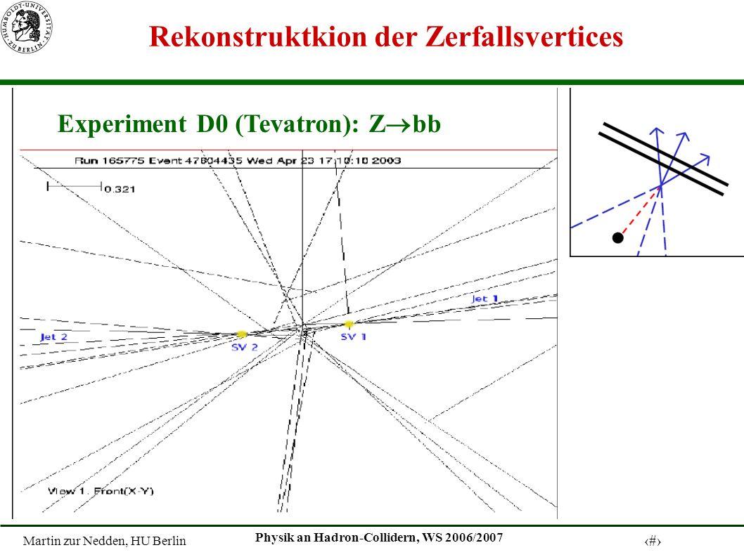 Martin zur Nedden, HU Berlin 4 Physik an Hadron-Collidern, WS 2006/2007 Rekonstruktkion der Zerfallsvertices Experiment D0 (Tevatron): Z bb
