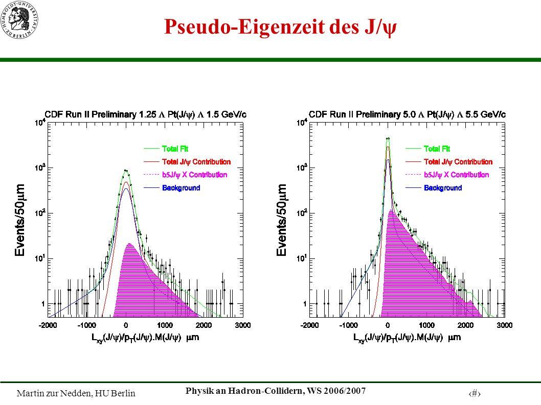 Martin zur Nedden, HU Berlin 9 Physik an Hadron-Collidern, WS 2006/2007 Pseudo-Eigenzeit des J/ψ