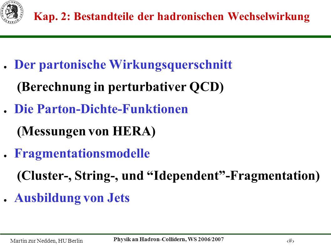 Martin zur Nedden, HU Berlin 12 Physik an Hadron-Collidern, WS 2006/2007 Hadronisation ist Fragmentaion String-Model Ausbildung von Jets nicht-perturbativer Prozess, modellabhägig