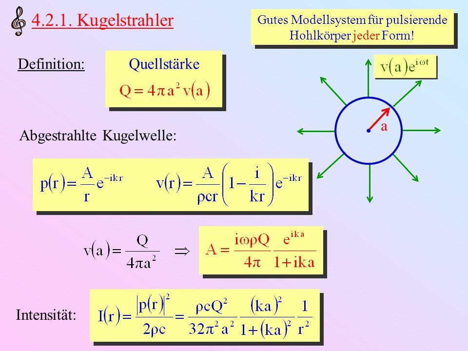 4.2.1. Kugelstrahler Gutes Modellsystem für pulsierende Hohlkörper jeder Form! a Definition: Quellstärke Abgestrahlte Kugelwelle: Intensität: