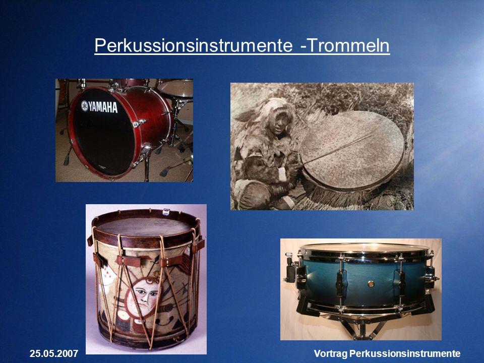 25.05.2007Vortrag Perkussionsinstrumente Perkussionsinstrumente -Trommeln