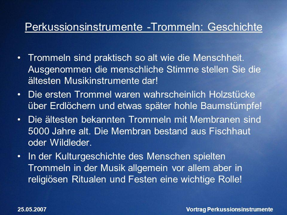 25.05.2007Vortrag Perkussionsinstrumente Perkussionsinstrumente -Trommeln: Geschichte Trommeln sind praktisch so alt wie die Menschheit. Ausgenommen d