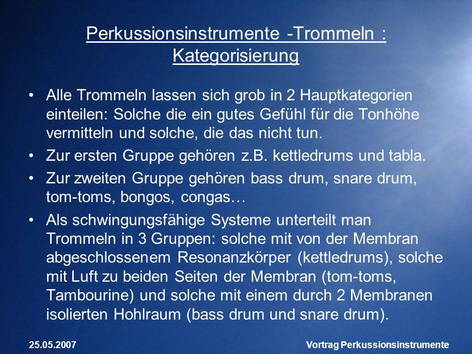 25.05.2007Vortrag Perkussionsinstrumente Perkussionsinstrumente -Trommeln : Kategorisierung Alle Trommeln lassen sich grob in 2 Hauptkategorien eintei