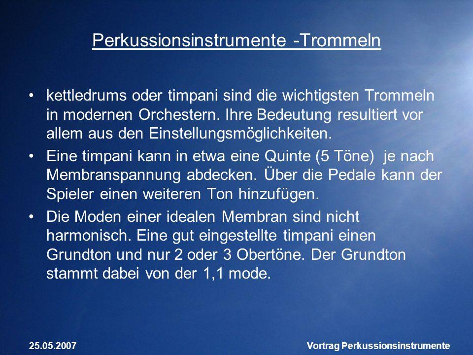 25.05.2007Vortrag Perkussionsinstrumente Perkussionsinstrumente -Trommeln kettledrums oder timpani sind die wichtigsten Trommeln in modernen Orchester
