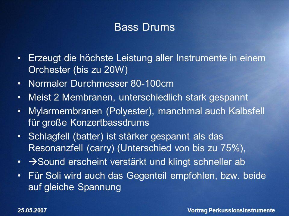 25.05.2007Vortrag Perkussionsinstrumente Bass Drums Erzeugt die höchste Leistung aller Instrumente in einem Orchester (bis zu 20W) Normaler Durchmesse
