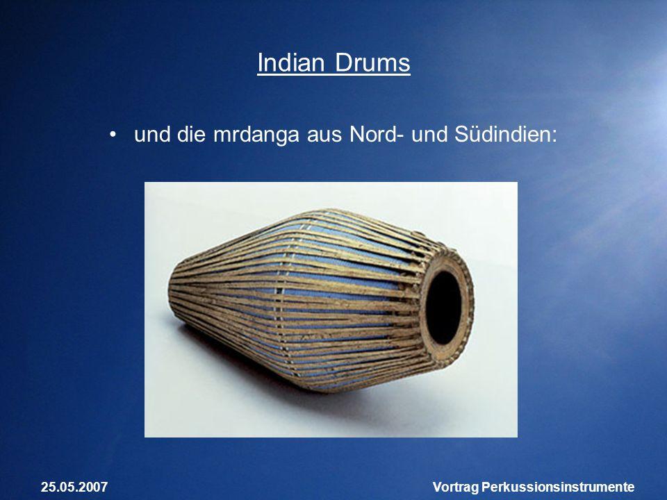 25.05.2007Vortrag Perkussionsinstrumente Indian Drums und die mrdanga aus Nord- und Südindien:
