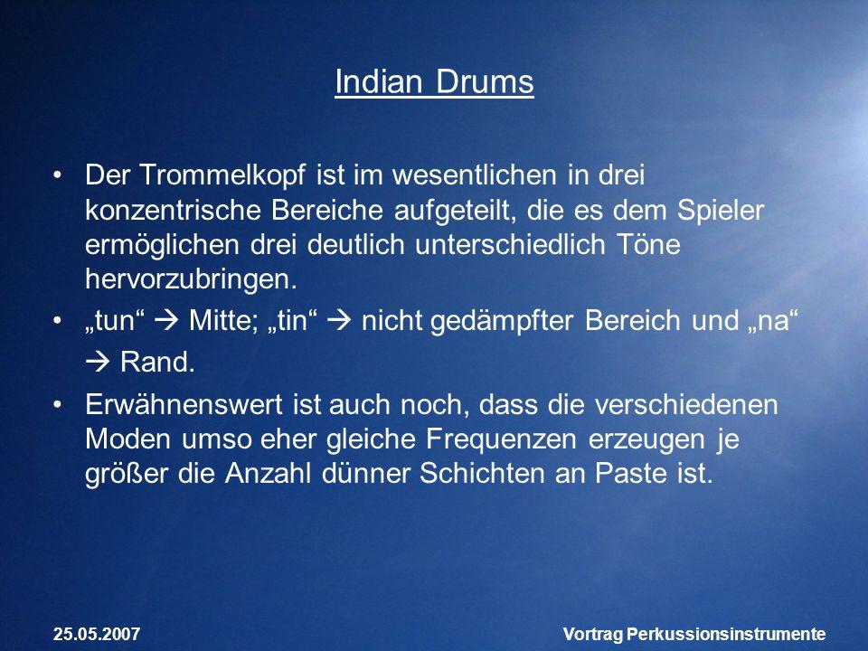 25.05.2007Vortrag Perkussionsinstrumente Indian Drums Der Trommelkopf ist im wesentlichen in drei konzentrische Bereiche aufgeteilt, die es dem Spiele